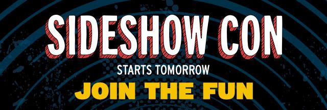 Sideshow Con starts tomorrow!