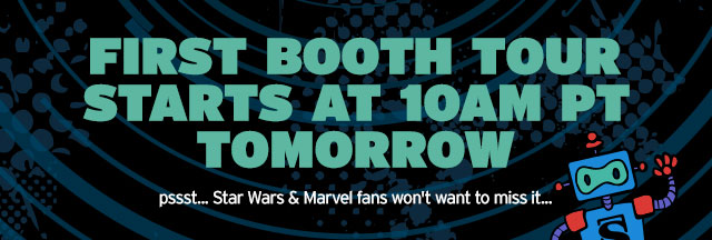 First Booth Tour starts at 10AM PT tomorrow