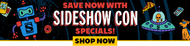 Save now during Sideshow Con