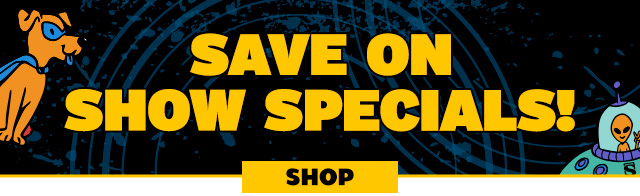Save on Show Specials!