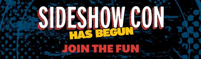 Sideshow Con has begun - JOIN THE FUN