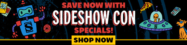Save now with Sideshow Con specials!