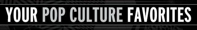 Your Pop Culture Favorites