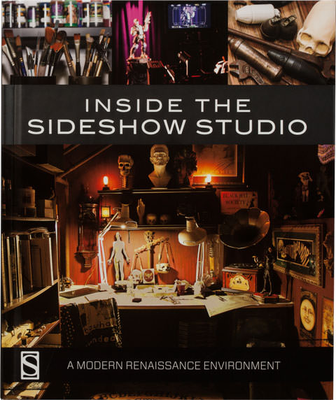 Sideshow Collectibles Inside the Sideshow Studio A Modern Renaissance Environment Book