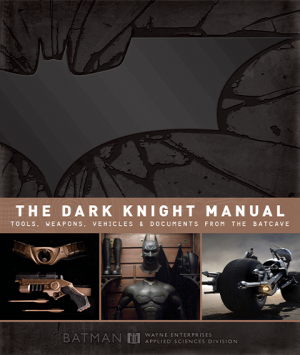 The Dark Knight Manual: Tools, Weapons, Vehicles & Documents from the Batcave Book