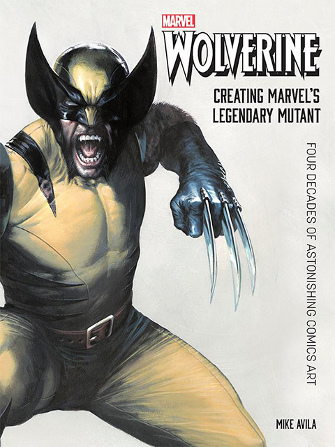 Insight Editions Wolverine: Creating Marvel's Legendary Mutant Book