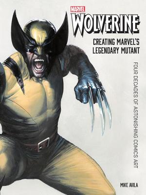 Wolverine: Creating Marvel's Legendary Mutant Book