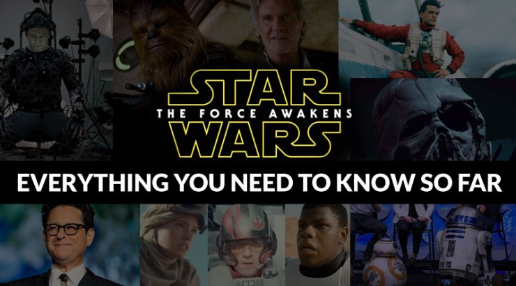 Everything you need to know so far about Star Wars: The Force Awakens so far (without spoilers)