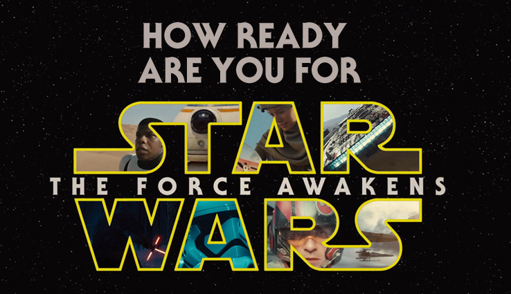 How ready are you for Star Wars: The Force Awakens?