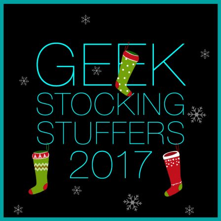 Geek Stocking Stuffer Ideas 2017