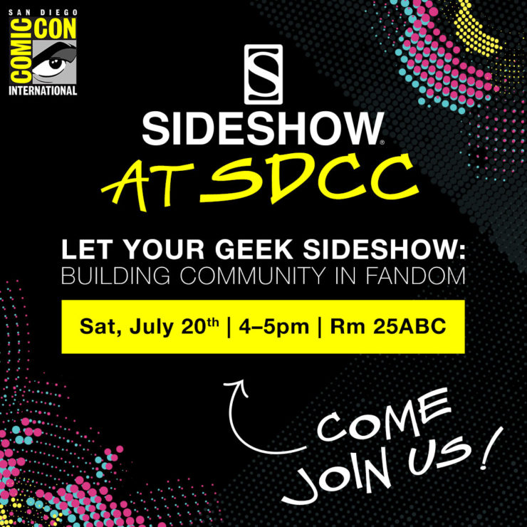 Don't Forget to Let Your Geek Sideshow at Sideshow's Comic-Con 2019 Panel!