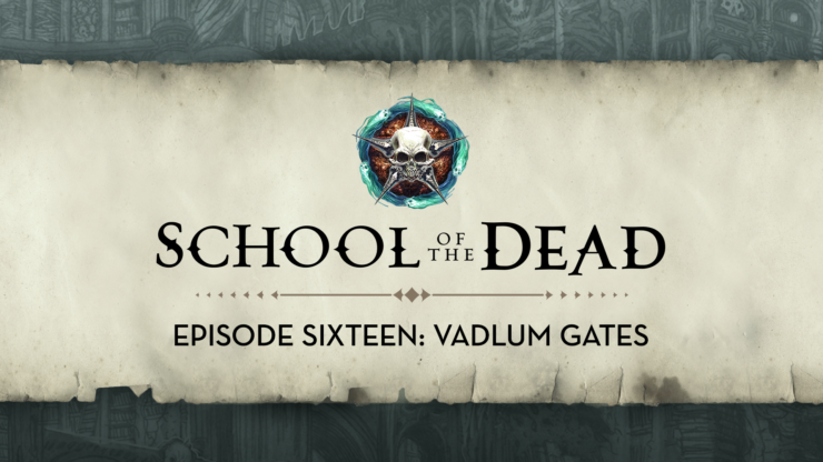School of the Dead Episode 16: Vadlum Gates