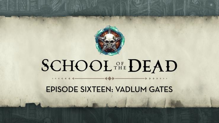 School of the Dead Episode 16: Vadlum Gates