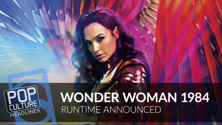 Wonder Woman 1984 Runtime, The Wheel of Time Behind-the-Scenes Feature, and more!