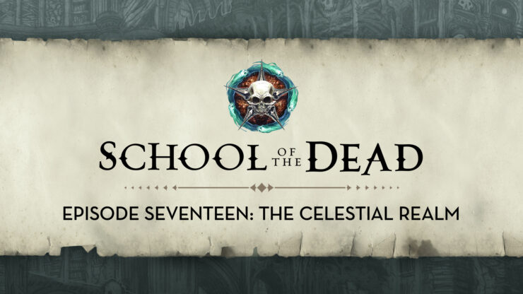 School of the Dead Episode 17: The Celestial Realm