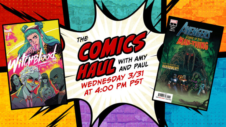 Witchblood #1, Beta Ray Bill #1, The Department of Truth #7, and More- The Comics Haul with Amy and Paul: March 31, 2021