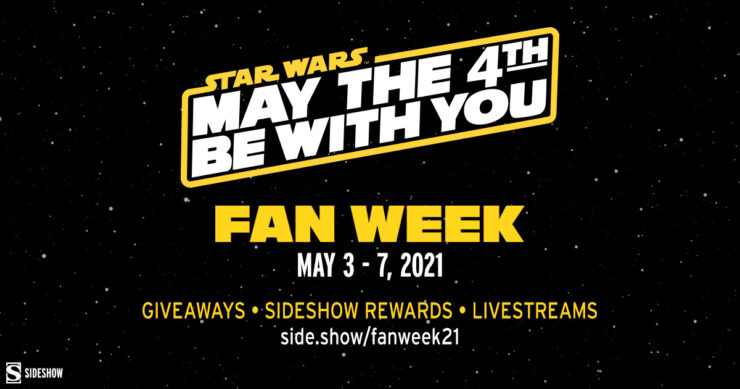 STAR WARS - May the 4th Be With You. Sideshow Fan WEek May 3 - 7 2021