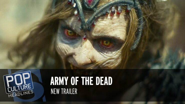 Pop Culture Headlines – Army of the Dead Trailer