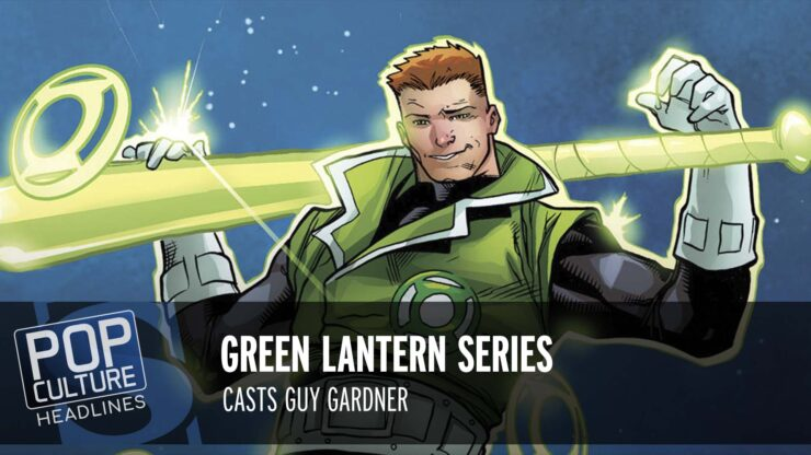 Pop Culture Headlines – Guy Gardner Casting