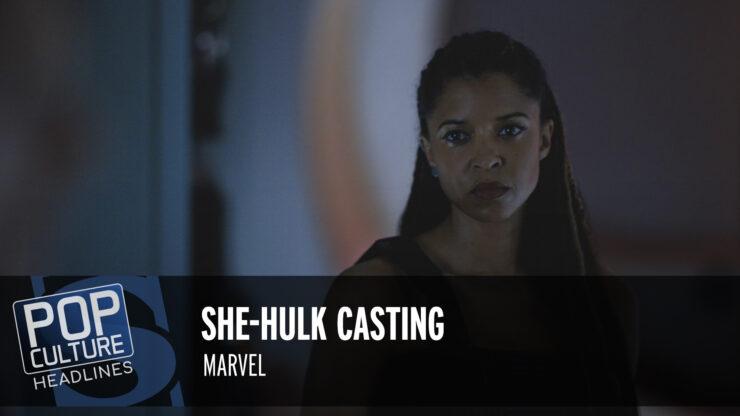 Pop Culture Headlines – She-Hulk Casting