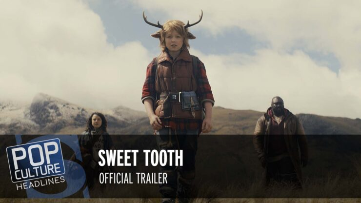 Pop Culture Headlines – Sweet Tooth Trailer