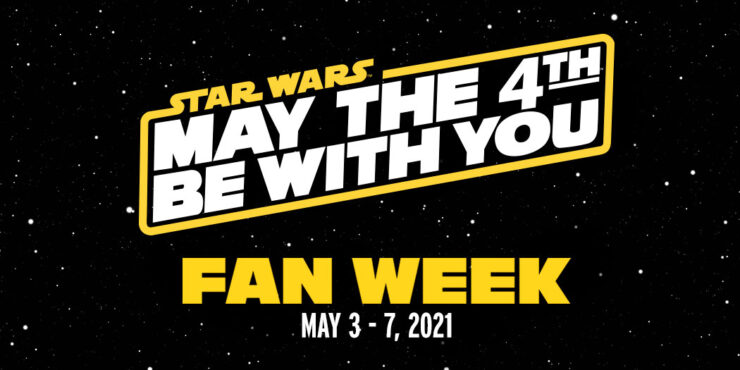 Star Wars - May the 4th Be With You - Fan Week - May 3-7, 2021