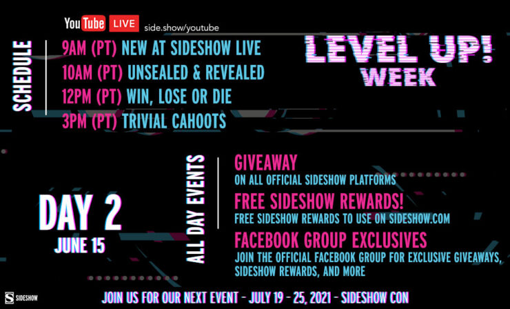 Tuesday, June 15 9 AM: New At Sideshow LIVE 10 AM: Unsealed and Revealed 12 PM: Win, Lose, or DIE - Spooky Scary Side Quest 3 PM: Trivial Cahoots - Totally 80s Trivia