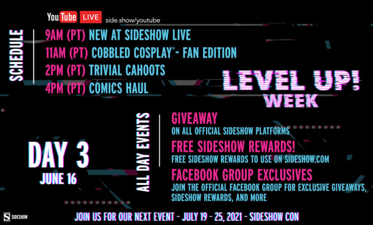 Wednesday, June 16 9 AM: New At Sideshow LIVE 11 AM: Cobbled Cosplay Fan Edition 2 PM: Trivial Cahoots - XXtreme 90s Trivia 4 PM: The Comics Haul
