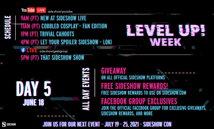 Friday, June 18 9 AM: New At Sideshow LIVE 11 AM: Cobbled Cosplay Fan Edition 1 PM: Trivial Cahoots - 2010 and Beyond Trivia 4 PM: Let Your Spoiler Sideshow - Loki 5 PM: That Sideshow Show *exclusively in theLet Your Geek Sideshow Facebook Group