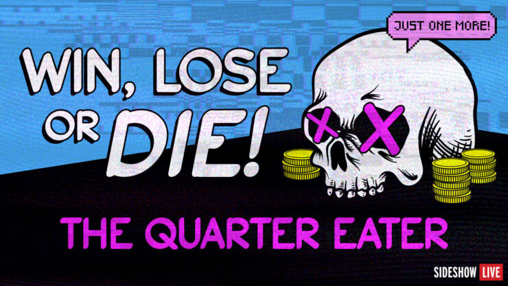 Sideshow Level Up Week - Win, Lose, or DIE: The Quarter Eater