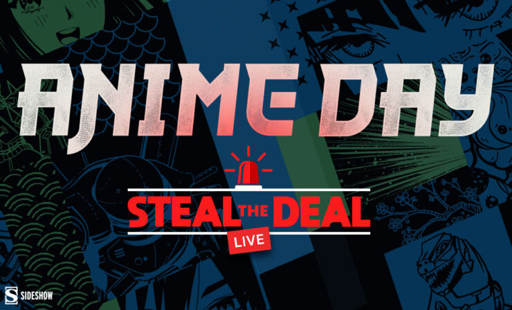 Steal the Deal Sideshow Anime Day - Friday August 6 - Giveaways, Sideshow Rewards, & Livestreams - side.show/animeday