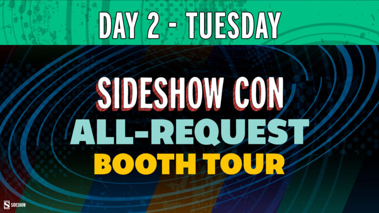 Day 2 - Tuesday Sideshow Con All Request Booth Tour
