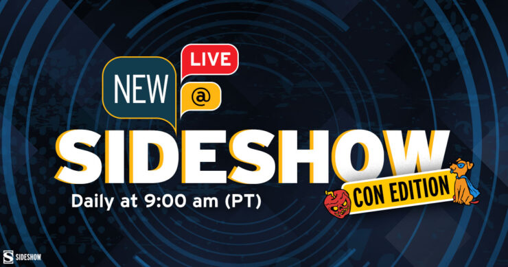 New At Sideshow - Daily at 9 AM PT Sideshow Con Edition