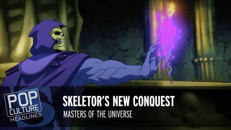 Pop Culture Headlines – Skeletor's New Conquest