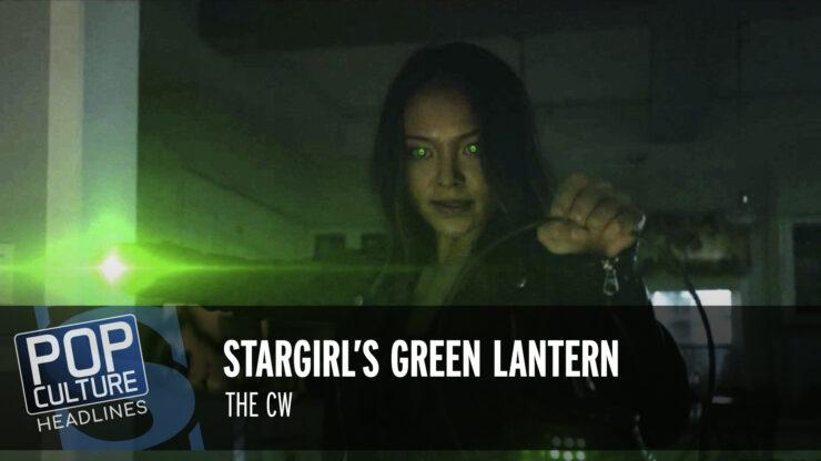 Pop Culture Headlines – Stargirl's Green Lantern