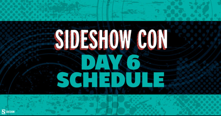 Sideshow Con 2021 Day 6 Daily Schedule