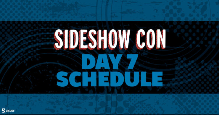 Sideshow Con 2021 Day 7 Daily Schedule