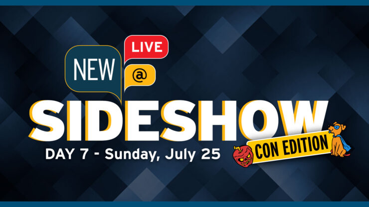 Sideshow Con New At Sideshow Day 7 Sunday July 25