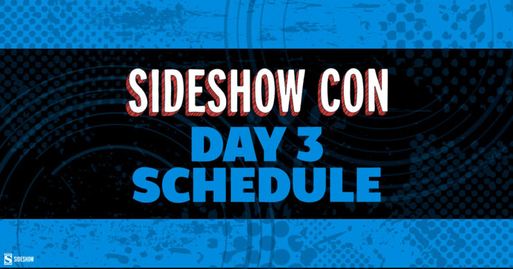 Sideshow Con 2021 Day 3 Daily Schedule