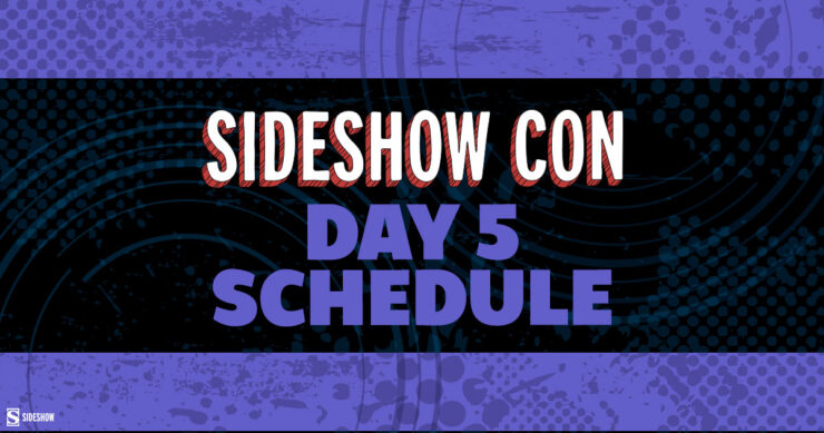 Sideshow Con Schedule Day 5