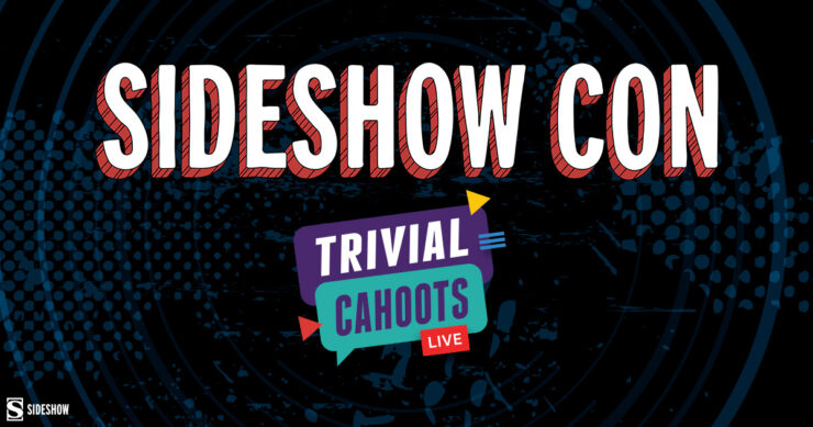 Sideshow Con Trivial Cahoots
