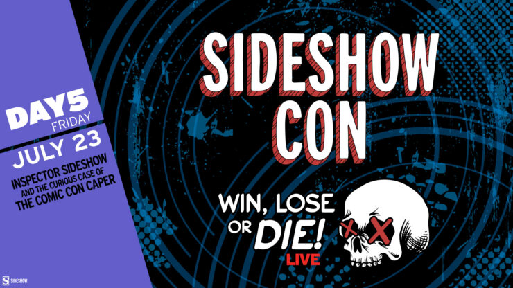 Sideshow Con Win Lose or Die LIVE Day 5 Friday July 23 Inspector Sideshow and the Curious Case of the Comic Con Caper
