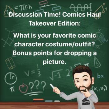 Discussion Time! Comics Haul Takeover Edition: What is your favorite comic character costume/outfit? Bonus points for dropping a picture.