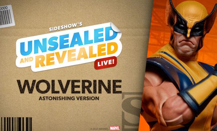 Sideshow Unsealed and Revealed LIVE Wolverine Astonishing Version