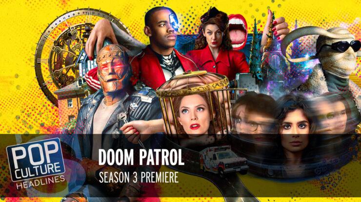 Pop Culture Headlines – Doom Patrol Premiere
