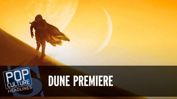 Pop Culture Headlines – Dune Premiere