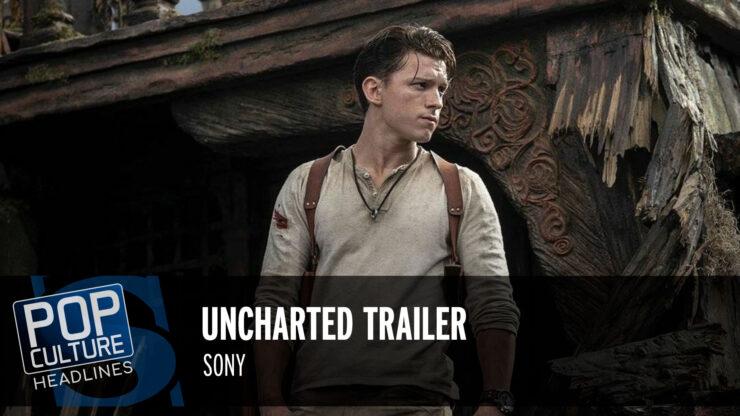 Pop Culture Headlines – Uncharted Trailer