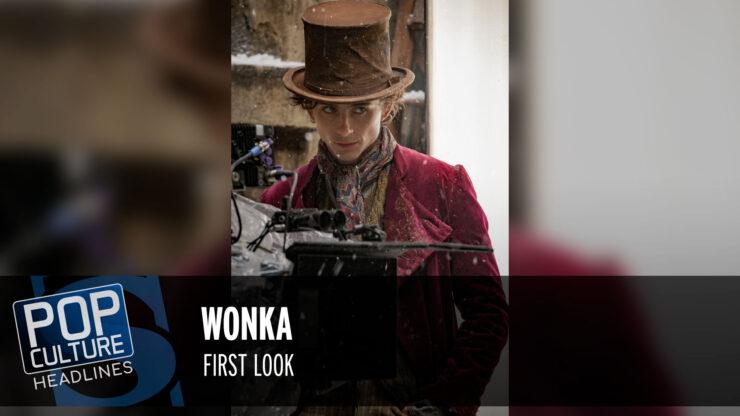 Pop Culture Headlines – Wonka First Look